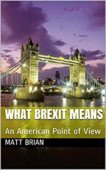 What Brexit Means: An American Point of View (English Edition) de [Brian, Matt]