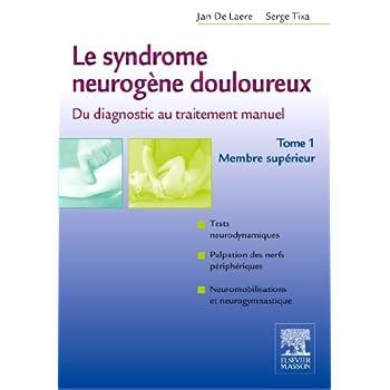 Le syndrome neurogène douloureux : Du diagnostic au traitement manuel, tome 1 - Membre supérieur