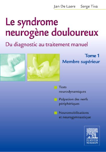 Le syndrome neurogne douloureux : Du diagnostic au traitement manuel, tome 1 - Membre suprieur