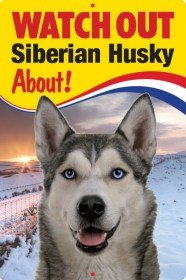 Pet/Dog 3D Lenticular Flexible Sign ~ WATCH OUT 'SIBERIAN HUSKY' About!