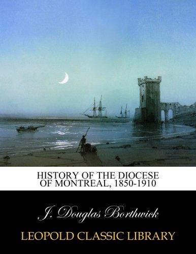 History of the diocese of Montreal, 1850-1910 por J. Douglas Borthwick