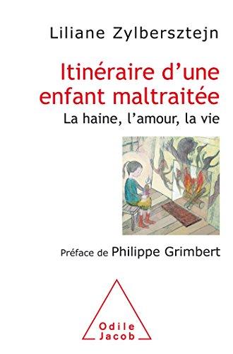 Itinéraire d'une enfant maltraitée: La haine,l'amour, la vie par Liliane Zylberstein