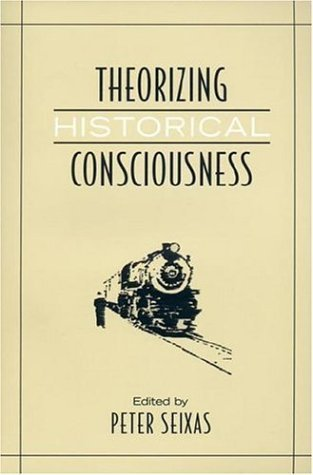 Theorizing Historical Consciousness by Seixas. Peter ( 2006 ) Paperback