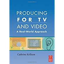 Producing for TV and Video. A Real-World Approach