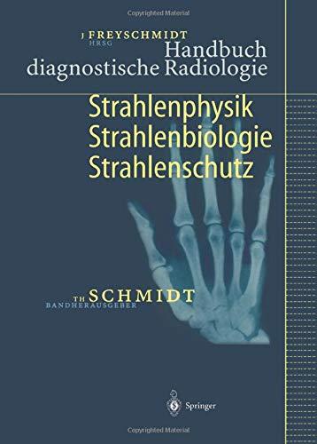 Handbuch diagnostische Radiologie: Strahlenphysik, Strahlenbiologie, Strahlenschutz (German Edition) -