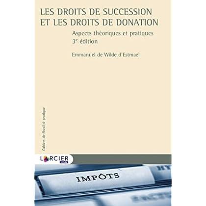 Les droits de succession et les droits de donation: Aspects théoriques et pratiques