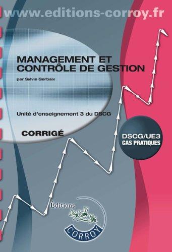 Unite d'enseignement 3 du DSCG, Cas pratiques : Management et Controle de Gestion, Corrige