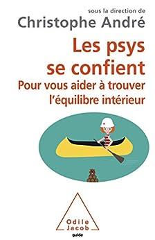 Les Psys se confient: Pour vous aider à trouver l'équilibre intérieur par [André, Christophe]