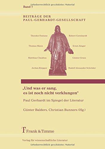 """""""Und was er sang, es ist noch nicht verklungen"""": Paul Gerhardt im Spiegel der Literatur (Beiträge der Paul-Gerhardt-Gesellschaft)"""