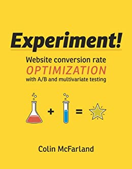 Experiment!: Website conversion rate optimization with A/B and multivariate testing par [McFarland, Colin]