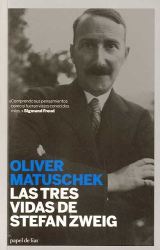 Las Tres Vidas de Stefan Zweig = The Three Lives of Stefan Zweig (Papel de Liar) por Oliver Matuschek