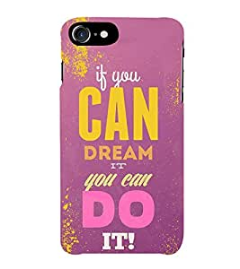 FUSON Dream It Do It 3D Hard Polycarbonate Designer Back Case Cover for Apple iPhone 7