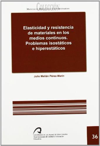 Elasticidad y resistencia de los materiales en los medios continuos.: Problemas isostáticos e hiperestáticos (Manual docente universitario. Área de Enseñanzas Técnicas) por Julio Melián Pérez-Marín