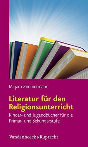 Literatur für den Religionsunterricht: Kinder- und Jugendbücher für die Primar- un-d Sekundarstufe und Jugendbücher für die Primar und Sekundarstufe