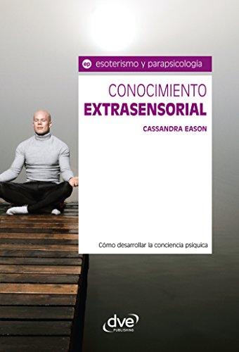 Conocimiento extrasensorial. Cómo desarrollar la conciencia psíquica por Cassandra Eason