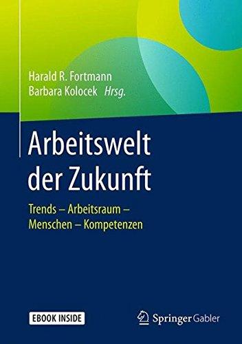 Arbeitswelt der Zukunft: Trends – Arbeitsraum – Menschen – Kompetenzen