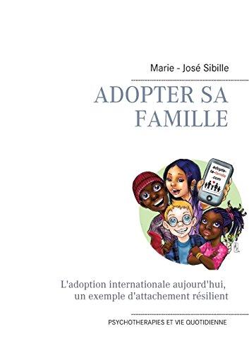 Adopter sa famille : L'adoption internationale aujourd'hui : un exemple d'attachement résilient