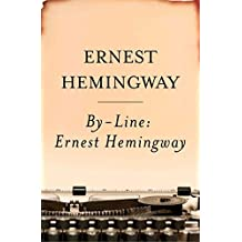 By-Line Ernest Hemingway: Selected Articles and Dispatches of Four Decades (English Edition)