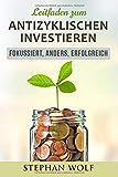 Leitfaden zum antizyklischen Investieren: fokussiert, anders, erfolgreich