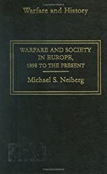 Warfare and Society in Europe: 1898 to the Present (Warfare and History)