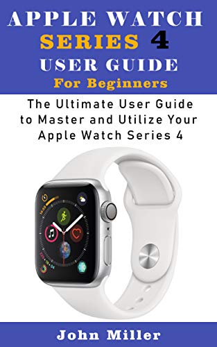 Apple Watch Series 4 User Guide for Beginners: The Ultimate User ...