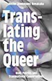 Translating the Queer: Body Politics and Transnational Conversations - Hector Dominguez Ruvalcaba