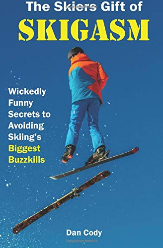 The Skiers Gift of Skigasm: Wickedly Funny Secrets to Avoiding Skiing's Biggest Buzzkills por Dan Cody