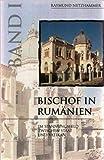 Bischof in Rumänien - im Spannungsfeld zwischen Staat und Vatikan (2 Bände) - Raymund Netzhammer