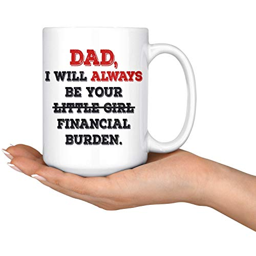DKISEE Funny Gift for Dad, Funny Father Gift, Little Girl Mug, Gag Gift From Daughter, I Will Always Be Financial Burden, Humor Mug for Dad, 11 Ounce Coffee Mug