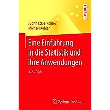 Eine Einführung in die Statistik und ihre Anwendungen (Springer-Lehrbuch)