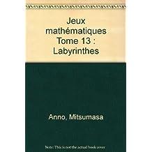 Jeux mathématiques Tome 13 : Labyrinthes