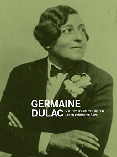 Germaine Dulac: Der Film ist ein weit auf das Leben geöffnetes Auge