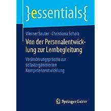 Von der Personalentwicklung zur Lernbegleitung: Veränderungsprozess zur selbstorganisierten Kompetenzentwicklung (essentials)