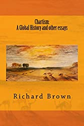 Chartism: A Global History and other essays (Reconsidering Chartism Book 6)