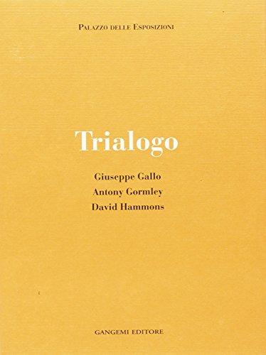 Trialogo. Giuseppe Gallo, Antony Gormley, David Hammons. Catalogo della mostra (Cinema, teatro, video)