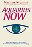 Aquarius Now: Radical Common Sense and Reclaiming Our Personal Sovereignty by Marilyn Ferguson (2005-12-31) - Marilyn Ferguson