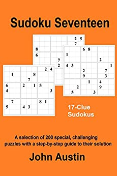 Sudoku Seventeen: A selection of 200 special, challenging puzzles with a step-by-step guide to their solution (English Edition) di [Austin, John]