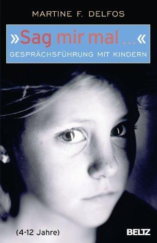 »Sag mir mal ...« Gesprächsführung mit Kindern (4 - 12 Jahre) (Beltz Taschenbuch 128)