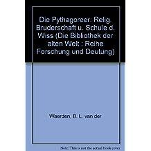 Die Pythagoreer. Religiöse Bruderschaft und Schule der Wissenschaft