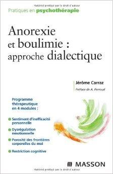 Anorexie et boulimie : approche dialectique (Ancien Prix éditeur : 32 euros) de Jérôme Carraz ( 16 septembre 2009 )