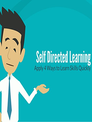 Self Directed Learning: Apply 4 Ways to Learn Skills Quickly [OV]