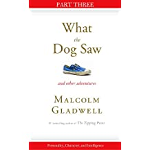 Personality, Character, and Intelligence: Part Three from What the Dog Saw (English Edition)