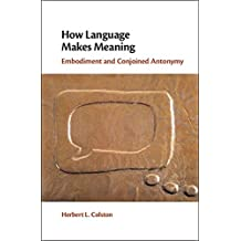 How Language Makes Meaning: Embodiment and Conjoined Antonymy (English Edition)