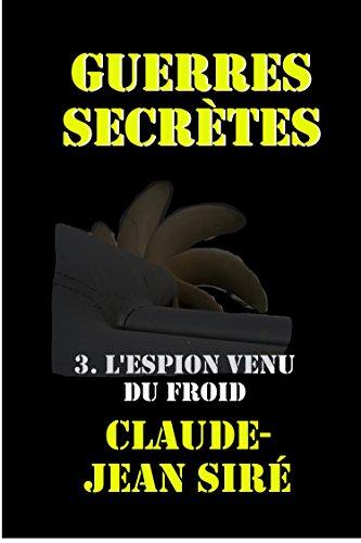 L'espion venu du froid : Guerres secrètes, tome 3 (Les batailles de l'ombre t. 18)