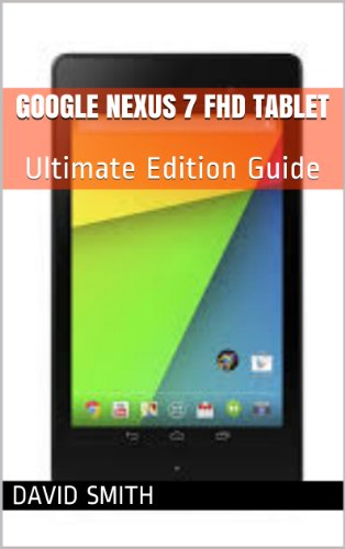 Google Nexus 7 FHD Tablet: Ultimate Edition Guide For The ASUS ...
