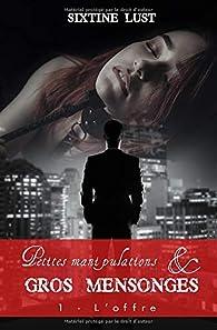 Petites manipulations et gros mensonges, tome 1 : L'offre par Sixtine Lust