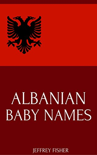 Albanian Baby Names: Names from Albania for Girls and Boys (English Edition)