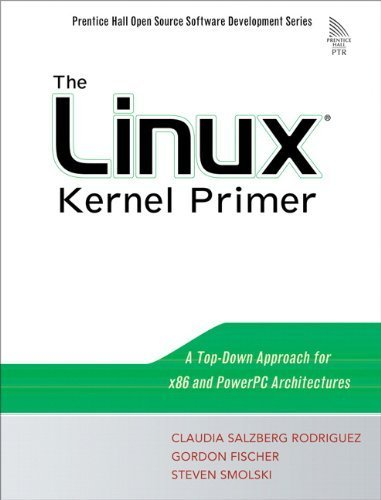 The Linux Kernel Primer: A Top-Down Approach for x86 and PowerPC Architectures by Claudia Salzberg Rodriguez (2005-09-29) par Claudia Salzberg Rodriguez;Gordon Fischer;Steven Smolski