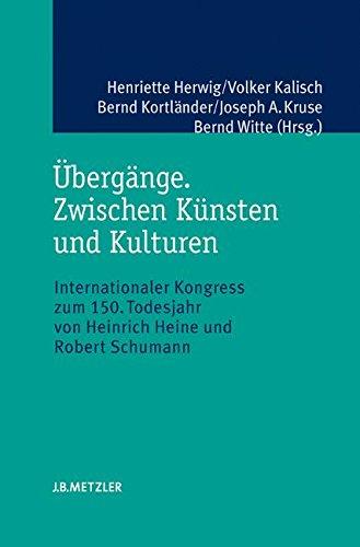 Übergänge. Zwischen Künsten und Kulturen: Internationaler Kongress zum 150. Todesjahr von Heinrich Heine und Robert Schumann