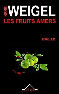 Les Fruits Amers par Henri Weigel